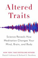 Altered Traits : Science Reveals How Meditation Changes Your Mind, Brain, And Body by Goleman, Daniel © 2017 (Added: 11/9/17)