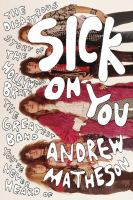 Sick On You : The Disastrous Story Of The Hollywood Brats, The Greatest Band You've Never Heard Of by Matheson, Andrew © 2016 (Added: 10/11/16)