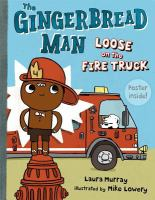 The+gingerbread+man+loose+on+the+fire+truck by Murray, Laura © 2013 (Added: 1/24/19)