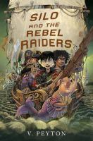 Silo+and+the+rebel+raiders by Peyton, V. (Veronica) © 2016 (Added: 2/16/17)
