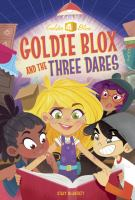 Goldie+blox+and+the+three+dares by McAnulty, Stacy © 2017 (Added: 5/18/17)