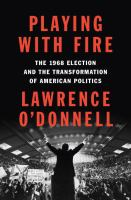 Playing With Fire : The 1968 Election And The Transformation Of American Politics by O'Donnell, Lawrence © 2017 (Added: 11/9/17)