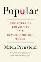Popular : The Power Of Likability In A Status-obsessed World by Prinstein, Mitchell J. © 2017 (Added: 9/13/17)