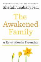 The Awakened Family : A Revolution In Parenting by Tsabary, Shefali © 2016 (Added: 6/27/16)