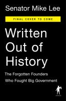 Written Out Of History : The Forgotten Founders Who Fought Big Government by Lee, Mike © 2017 (Added: 7/6/17)