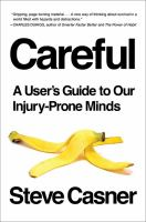 Careful! : A User's Guide To Our Injury-prone Minds by Casner, Steve © 2017 (Added: 9/13/17)