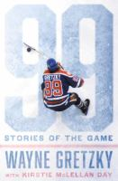 99 : Stories Of The Game by Gretzky, Wayne © 2016 (Added: 11/28/16)