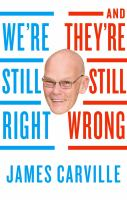 We're Still Right, They're Still Wrong : The Democrats' Case For 2016 by Carville, James © 2016 (Added: 9/8/16)