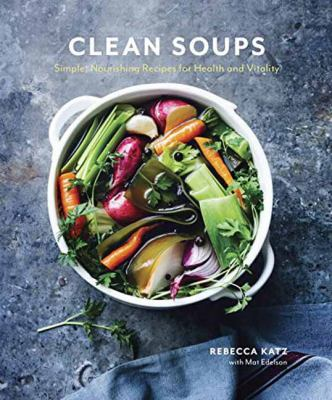 cover of Clean Soups: Simple, Nourishing Recipes for Health and Vitality