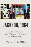 Jackson, 1964 : And Other Dispatches From Fifty Years Of Reporting On Race In America by Trillin, Calvin © 2016 (Added: 7/14/16)
