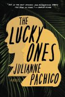 The Lucky Ones : A Novel by Pachico, Julianne © 2017 (Added: 3/9/17)