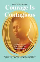 Courage Is Contagious : And Other Reasons To Be Grateful For Michelle Obama by Haramis, Nicholas, editor © 2017 (Added: 11/9/17)