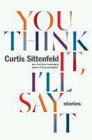 You Think It, I'll Say It : Stories by Sittenfeld, Curtis © 2018 (Added: 4/24/18)