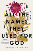 All The Names They Used For God : Stories by Sachdeva, Anjali © 2018 (Added: 4/17/18)