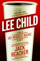 No Middle Name : The Complete Collected Jack Reacher Short Stories by Child, Lee © 2017 (Added: 7/18/17)