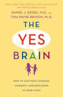 The Yes Brain : How To Cultivate Courage, Curiosity, And Resilience In Your Child by Siegel, Daniel J. © 2018 (Added: 4/12/18)
