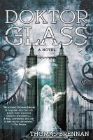 Doktor Glass by Brennan, Thomas &copy; 2013 (Added: 5/6/13)