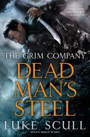 Dead Man's Steel : The Grim Company by Scull, Luke © 2017 (Added: 1/5/17)