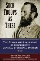 Such Troops As These : The Genius And Leadership Of Confederate General Stonewall Jackson by Alexander, Bevin © 2014 (Added: 1/8/15)