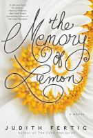 The Memory Of Lemon by Fertig, Judith M. © 2016 (Added: 10/10/16)