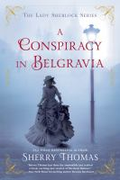 A Conspiracy In Belgravia by Thomas, Sherry (Sherry M.) © 2017 (Added: 9/7/17)