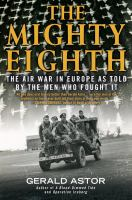 The Mighty Eighth : The Air War In Europe As Told By The Men Who Fought It by Astor, Gerald © 2015 (Added: 8/30/16)