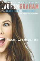 Talking As Fast As I Can : From Gilmore Girls To Gilmore Girls, (and Everything In Between) by Graham, Lauren © 2016 (Added: 12/28/16)