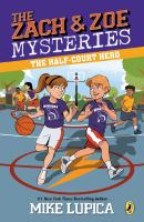 The+zach++zoe+mysteries+the+half-court+hero by Lupica, Mike © 2018 (Added: 9/17/18)