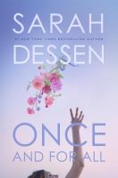 Once And For All : A Novel by Dessen, Sarah © 2017 (Added: 8/8/17)