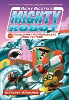 Ricky+ricottas+mighty+robot+vs+the+naughty+nightcrawlers+from+neptune by Pilkey, Dav © 2016 (Added: 5/23/16)