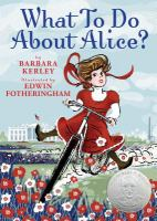What to Do About Alice? How Alice Roosevelt Broke the Rules, Charmed the World, and Drove Her Father Teddy Crazy!