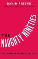 The Naughty Nineties : The Triumph Of The American Libido by Friend, David © 2017 (Added: 9/14/17)