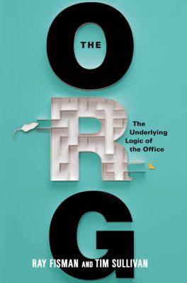 Cover image for The org : the underlying logic of office life 