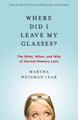 Details about Where did I leave my glasses? : the what, when, and why of normal memory loss