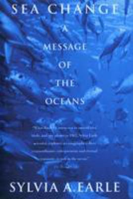 Sea Change : a Message of the Oceans by Sylvia A. Earle