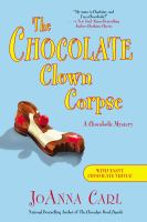 The Chocolate Clown Corpse : A Chocoholic Mystery by Carl, JoAnna © 2014 (Added: 11/10/14)