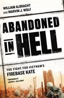Abandoned In Hell : The Fight For Vietnam's Fire Base Kate by Albracht, William © 2015 (Added: 5/7/15)