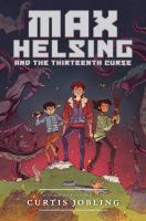 Max+helsing+and+the+thirteenth+curse by Jobling, Curtis © 2015 (Added: 5/24/16)