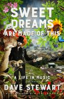Sweet Dreams Are Made Of This : A Life In Music by Stewart, David A. (David Allan) © 2016 (Added: 6/9/16)