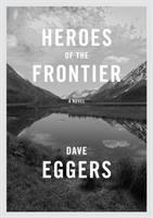 Heroes Of The Frontier : A Novel by Eggers, Dave © 2016 (Added: 7/26/16)