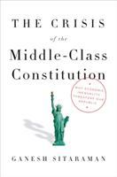 The Crisis Of The Middle-class Constitution : Why Economic Inequality Threatens Our Republic by Sitaraman, Ganesh © 2017 (Added: 3/16/17)