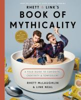 Rhett And Link's Book Of Mythicality : A Field Guide To Curiosity, Creativity, And Tomfoolery by McLaughlin, Rhett © 2017 (Added: 10/17/17)