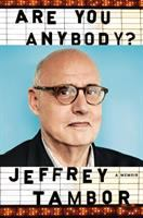 Are You Anybody? : A Memoir by Tambor, Jeffrey © 2017 (Added: 5/23/17)