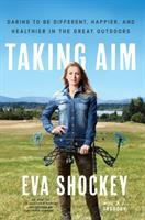 Taking Aim : Daring To Be Different, Happier, And Healthier In The Great Outdoors by Shockey, Eva © 2017 (Added: 9/19/17)