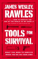Tools For Survival : What You Need To Survive When You're On Your Own by Rawles, James Wesley © 2015 (Added: 3/3/15)