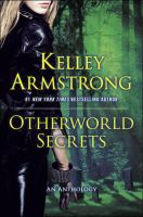 Otherworld Secrets : More Thrilling Otherworld Tales by Armstrong, Kelley © 2016 (Added: 1/27/16)