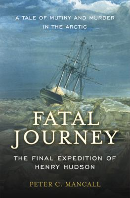 Details about Fatal journey : the final expedition of Henry Hudson--a tale of mutiny and murder in the Arctic