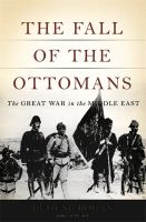 The Fall Of The Ottomans : The Great War In The Middle East by Rogan, Eugene L. © 2015 (Added: 3/27/15)
