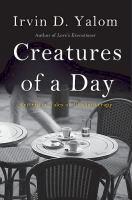 Creatures Of A Day : And Other Tales Of Psychotherapy by Yalom, Irvin D. © 2015 (Added: 5/6/15)