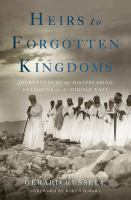 Heirs To Forgotten Kingdoms : Journeys Into The Disappearing Religions Of The Middle East by Russell, Gerard © 2014 (Added: 1/12/15)